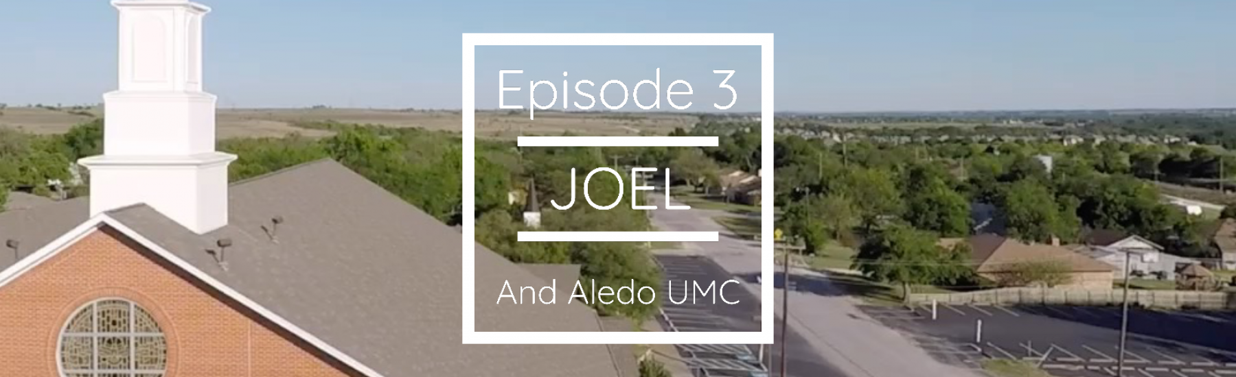 Episode 3 - Joel and Aledo UMC