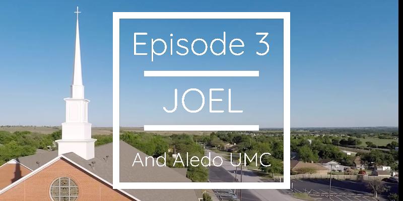 Episode 3 - Joel and Aledo UMC
