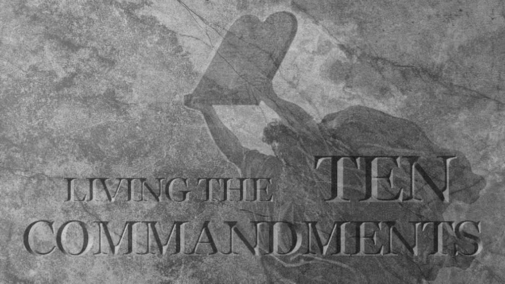 Living the Ten Commandments